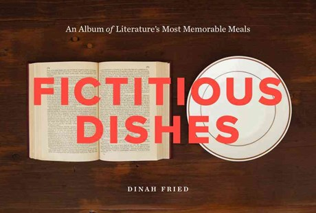 Fictitious Dishes: An Album of Literature's Most Memorable Meals by Dinah Fried (9780062279835) - HardCover - Social Sciences Sociology