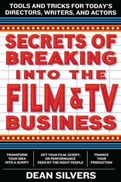 Secrets of Breaking into the Film and TV Business: Tools and Tricks for Today