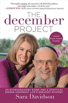 The December Project: An Extraordinary Rabbi and a Skeptical Seeker Confront Life
