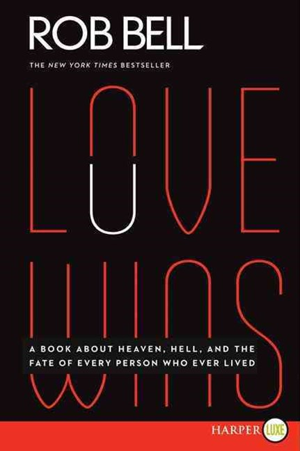 Love Wins: A Book About Heaven, Hell, and the Fate of Every Person Who Ever Lived (Large Print)