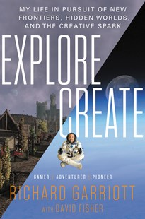Explore/Create by Richard Garriott de Cayeux, David Fisher (9780062286659) - HardCover - Biographies Business