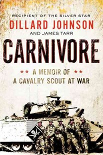 Carnivore: A Memoir of a Cavalry Scout at War by Dillard Johnson, James Tarr (9780062288394) - PaperBack - Biographies Military