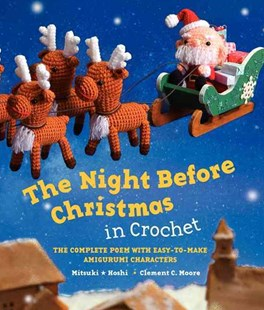 The Night Before Christmas in Crochet: The Complete Poem With Easy-to-make Amigurumi Characters by Clement C. Moore, Mitsuki Hoshi (9780062289742) - HardCover - Craft & Hobbies Needlework
