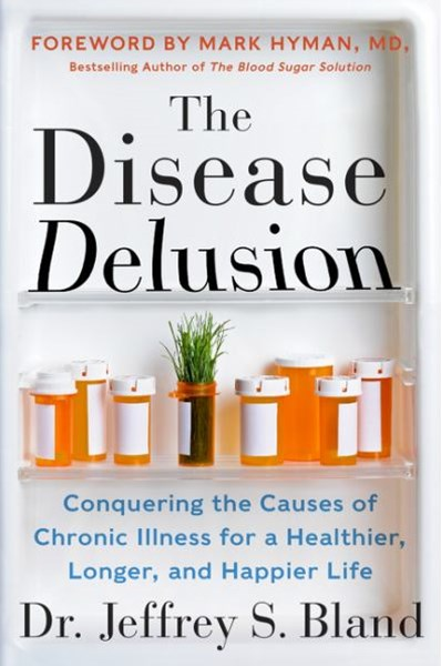 The Disease Delusion: Conquering the Causes of Chronic Illness for a Healthier, Longer and Happier