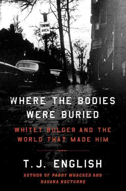 Where the Bodies Were Buried - Whitey Bulger and the World That Made Him