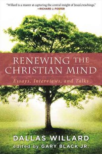 Renewing The Christian Mind: Essays, Interviews, And Talks by Dallas Willard, Gary Black (9780062296139) - PaperBack - Philosophy