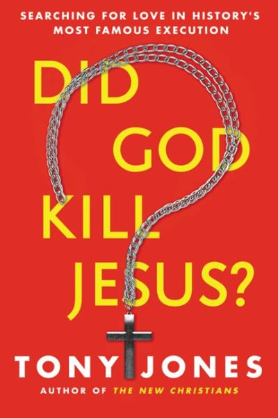 Did God Kill Jesus?: Why the Cross is All About Love and Grace, Not Perpetuating Shame and Guilt