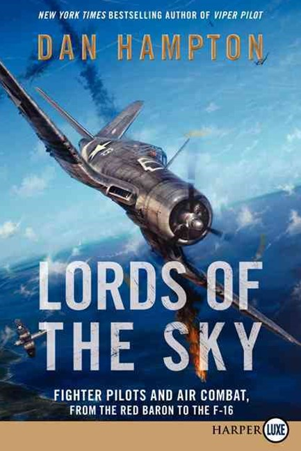 Lords of the Sky: How Fighter Pilots Changed War Forever, From the Red Baron to the F-16 (Large Pri