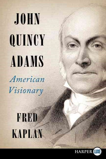 John Quincy Adams: American Visionary (Large Print)