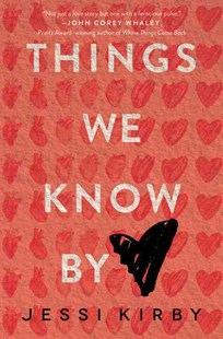 Things We Know By Heart by Jessi Kirby (9780062299437) - HardCover - Children's Fiction