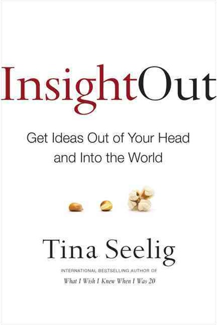 Insight Out: Getting Ideas Out of Your Head and Into the World