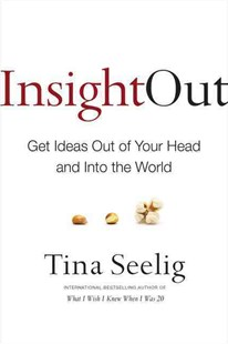 Insight Out: Getting Ideas Out of Your Head and Into the World by Tina Seelig (9780062301277) - HardCover - Business & Finance Business Communication