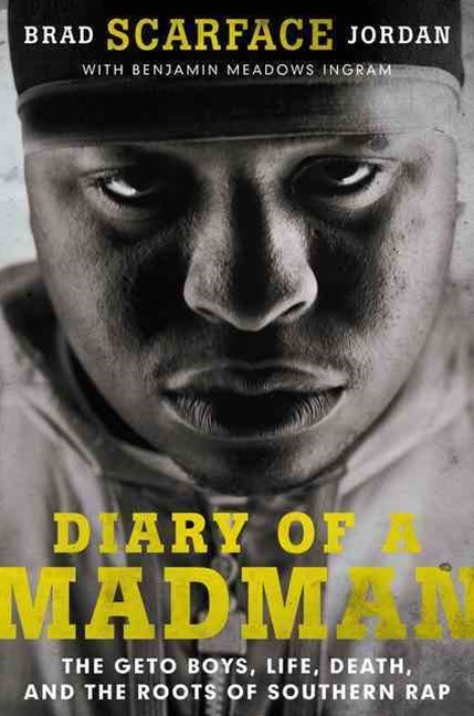 Diary of a Madman: The Geto Boys, Life, Death, and the Roots of SouthernRap
