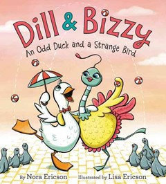 Dill & Bizzy : An Odd Duck And A Strange Bird