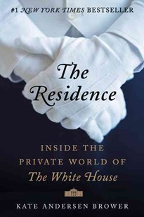 The Residence: Inside the Private World of the White House by Kate Andersen Brower (9780062305190) - HardCover - Biographies Political