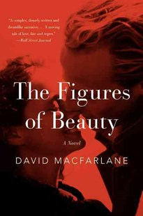 The Figures of Beauty by David Macfarlane (9780062307187) - PaperBack - Modern & Contemporary Fiction General Fiction
