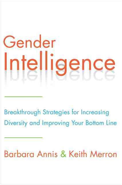 Gender Intelligence: How Embracing Differences in the Workplace Will Strengthen Your Company and Im