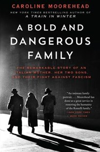 A Bold and Dangerous Family by Caroline Moorehead (9780062308313) - PaperBack - Biographies General Biographies