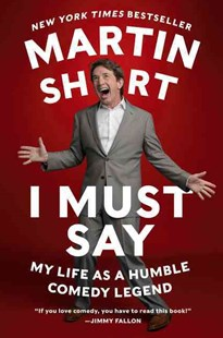 I Must Say by Martin Short, David Kamp (9780062309549) - PaperBack - Biographies Entertainment