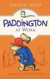 Paddington at Work by Michael Bond, Peggy Fortnum (9780062312266) - HardCover - Children's Fiction Classics
