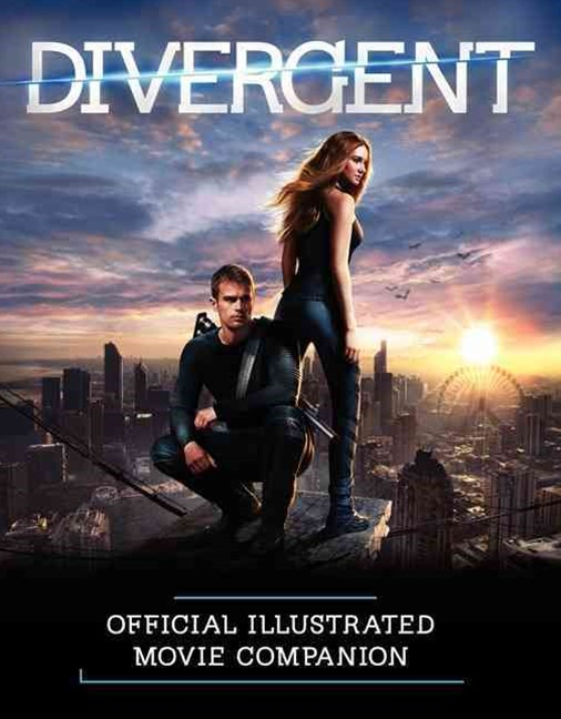 The Divergent Official Illustrated Movie Companion