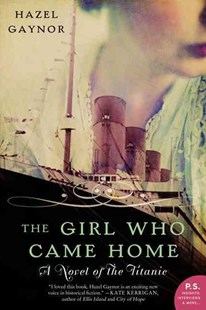 The Girl Who Came Home: A Novel of the Titanic by Hazel Gaynor (9780062316868) - PaperBack - Historical fiction