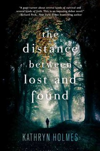 The Distance Between Lost and Found by Kathryn Holmes (9780062317261) - HardCover - Children's Fiction Teenage (11-13)