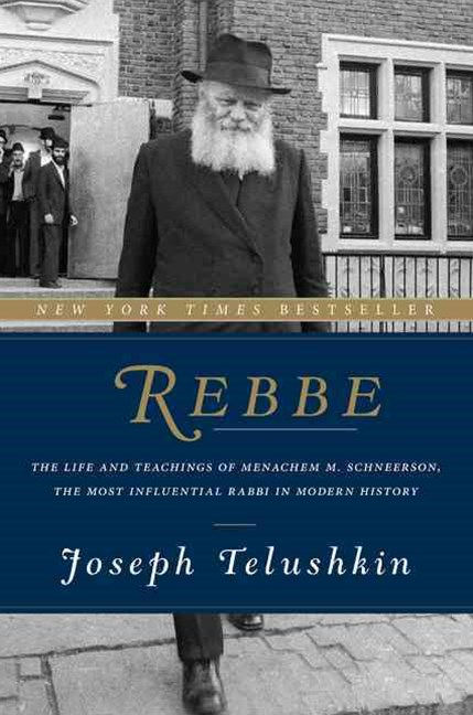 Rebbe: The Life and Teachings of Menachem M. Schneerson, the Most Influential Rabbi in Modern Histo