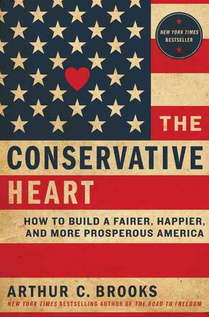 The Conservative Heart: A New Vision of Earned Success and Human Flourishing