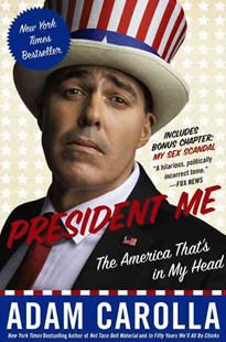 President Me: The America That's in My Head by Adam Carolla (9780062320414) - PaperBack - Biographies Entertainment
