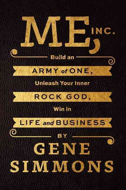Me, Inc.: Build an Army of One, Unleash Your Inner Rock God, Win in Lifeand Business