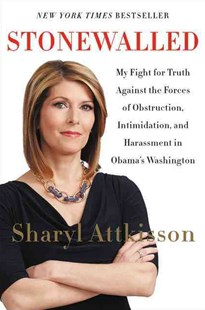 Stonewalled: My Fight For Truth Against The Forces Of Obstruction, Intimidation, And Harassment In Obama's Washington by Sharyl Attkisson (9780062322852) - PaperBack - Biographies General Biographies