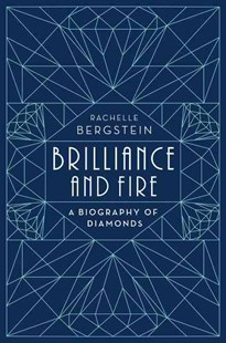 Brilliance And Fire: A Biography Of Diamonds by Rachelle Bergstein (9780062323774) - HardCover - Art & Architecture Fashion & Make-Up