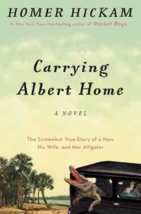 Carrying Albert Home by Homer H. Hickam (9780062325891) - HardCover - Historical fiction