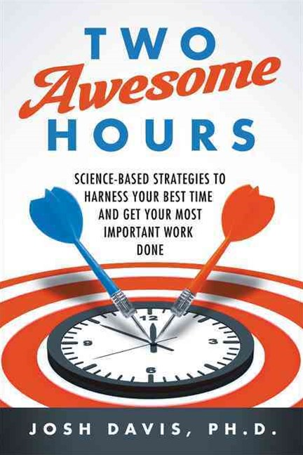 Two Awesome Hours: Harness Your Best Time, Get Your Most Important Work Done