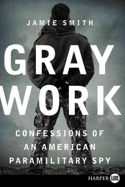 Gray Work: Confessions of an American Paramilitary Spy (Large Print)