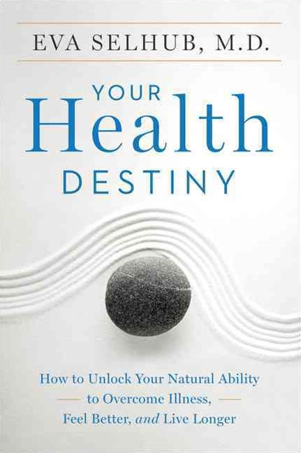 Your Health Destiny: How to Unlock Your Natural Ability to Overcome Illness, Feel Better, and Live Longer