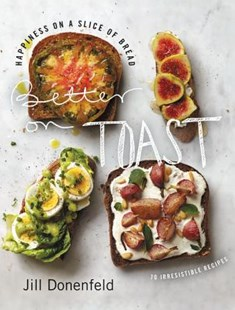 Better on Toast: Full Meals on a Slice of Bread - With a Little Room ForDessert by Jill A. Donenfeld (9780062329042) - HardCover - Cooking Cooking Reference