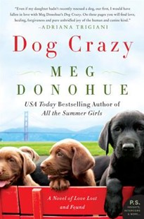 Dog Crazy: A Novel of Love Lost and Found by Meg Donohue (9780062331038) - PaperBack - Modern & Contemporary Fiction General Fiction