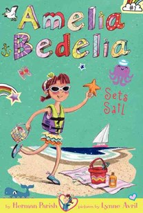 Amelia Bedelia Chapter Book #7: Amelia Bedelia Sets Sail by Herman Parish, Lynne Avril (9780062334053) - HardCover - Children's Fiction Intermediate (5-7)
