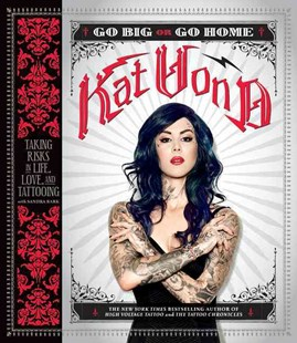 Go Big or Go Home: Taking Risks In Life, Love, and Tattooing by Kat Von D, Sandra Bark (9780062339041) - PaperBack - Art & Architecture Art Technique
