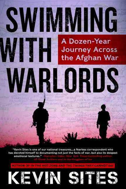 Swimming With Warlords: A Dozen-year Journey Across the Afghan War