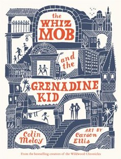 The Whiz Mob and the Grenadine Kid by Colin Meloy, Carson Ellis (9780062342454) - HardCover - Children's Fiction Early Readers (0-4)