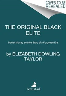 The Original Black Elite: Daniel Murray And The Story Of A Forgotten Era by Elizabeth Dowling Taylor (9780062346100) - PaperBack - Biographies General Biographies