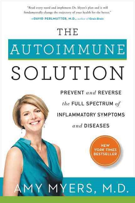 The Autoimmune Solution: A Revolutionary Plan to Prevent and Reverse theFull Spectrum of Symptoms and Diseases