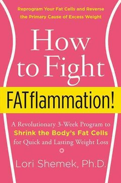 How To Fight FATflammation!: A Revolutionary 3-Week Program to Shrink the Body