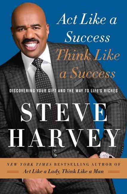 Act Like a Success, Think Like a Success: Discovering the Way to Life's Riches