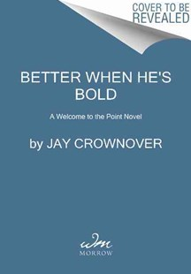 Better When He's Bold: A Welcome to the Point Novel by Jay Crownover (9780062351913) - PaperBack - Romance Modern Romance