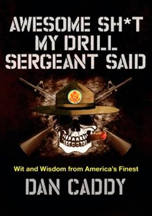 Awesome Sh*t My Drill Sergeant Said by Dan Caddy (9780062351968) - HardCover - Biographies Military