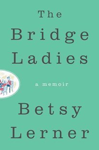 The Bridge Ladies by Betsy Lerner (9780062354464) - HardCover - Biographies General Biographies